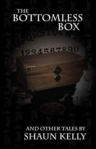 The Bottomless Box And Other Tales by Shaun Kelly