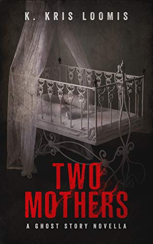 Two Mothers: A Ghost Story Novella  by K. Kris Loomis