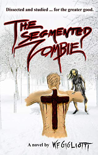 """The Segmented Zombie: The """"Intelligent"""" Dead  by W.F. Gigliotti"""