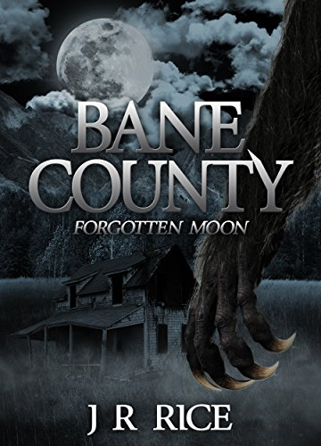 Bane County: Forgotten Moon (Book 1)  by J R RICE