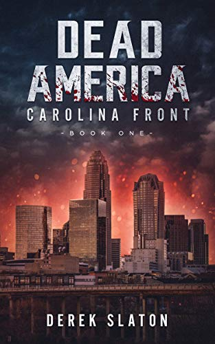 Dead America: Carolina Front Book One (Dead America - The First Week 1)  by Derek Slaton