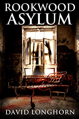 Rookwood Asylum: Supernatural Suspense with Scary & Horrifying Monsters by David Longhorn