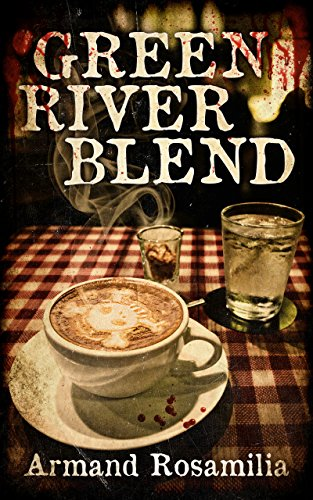Green River Blend: A Supernatural Thriller  by Armand Rosamilia