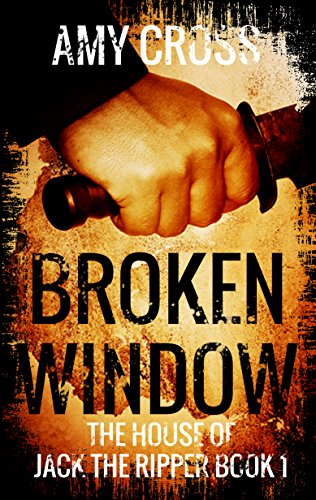 Broken Window (The House of Jack the Ripper Book 1)  by Amy Cross