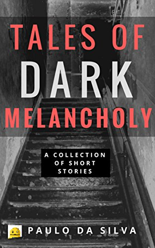 Tales of Dark Melancholy: A Collection of Short Stories  by Paulo da Silva