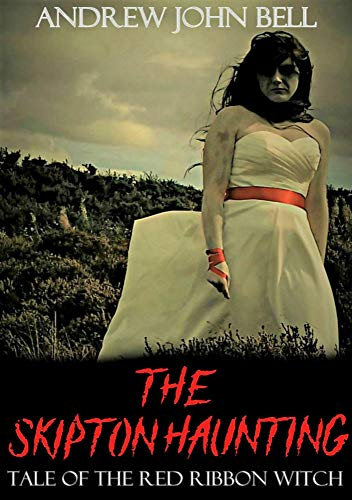The Skipton Haunting: Tale Of The Red Ribbon Witch  by Andrew John Bell