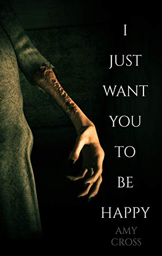 I Just Want You To Be Happy  by Amy Cross