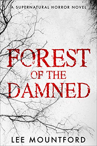 Forest of the Damned: A Supernatural Horror Novel  by Lee Mountford