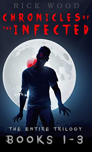 Chronicles of the Infected Books 1 - 3: The entire zombie apocalypse trilogy  by Rick Wood