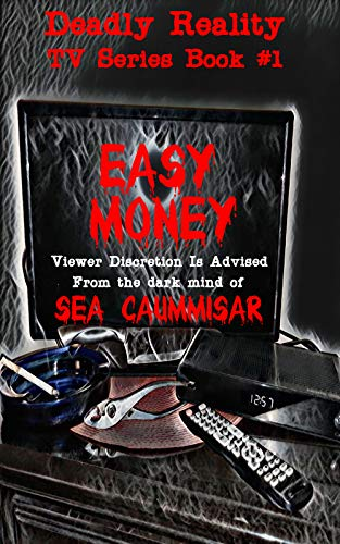 Deadly Reality TV Series Book #1 Easy Money by Sea Caummisar