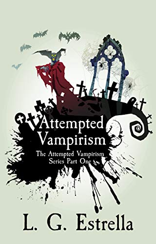 Attempted Vampirism (The Attempted Vampirism Series Book 1)  by L. G. Estrella