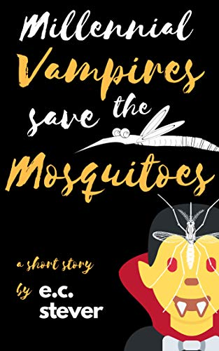 Millennial Vampires Save the Mosquitoes by E.C. Stever