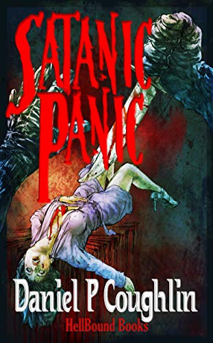 Satanic Panic: A Homage to 1980's B-Movie Horror  by Daniel P Coughlin