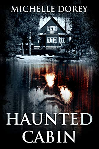 The Haunted Cabin by Michelle Dorey