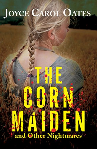 The Corn Maiden: And Other Nightmares  by Joyce Carol Oates
