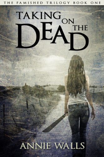 Taking on the Dead (The Famished Trilogy Book 1)  by Annie Walls