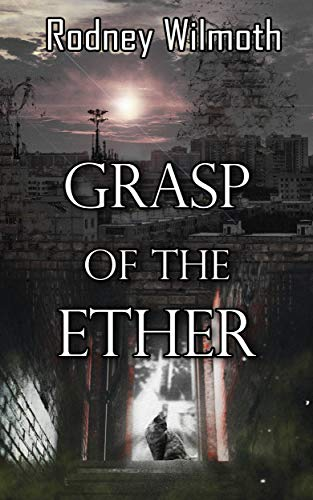 Grasp of the Ether  by Rodney Wilmoth