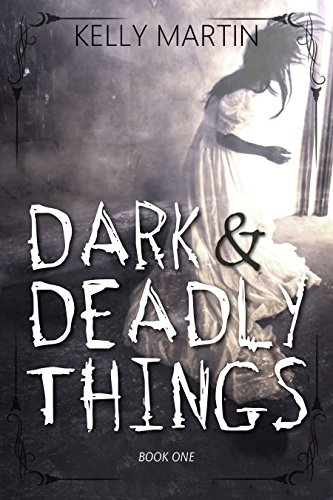Dark and Deadly Things (Haunted Houses Book 1)  by Kelly Martin
