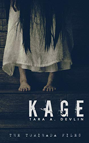 Kage (The Torihada Files Book 1)  by Tara A. Devlin