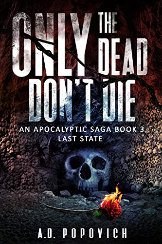 ONLY THE DEAD DON'T DIE Last State: An Apocalyptic Saga - Book 3  by A.D. Popovich