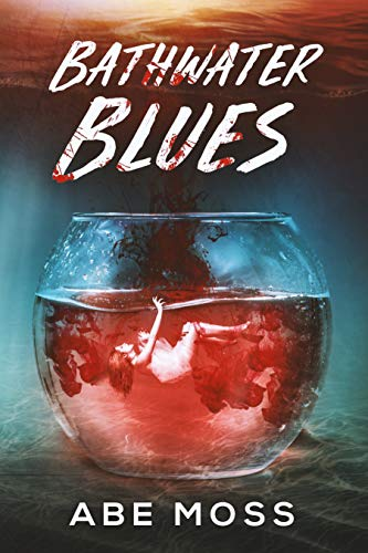 Bathwater Blues: A Horror Novel  by Abe Moss