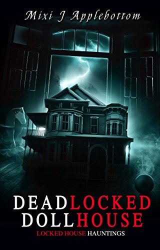Deadlocked Dollhouse (Locked House Hauntings Book 1)  by Mixi J Applebottom