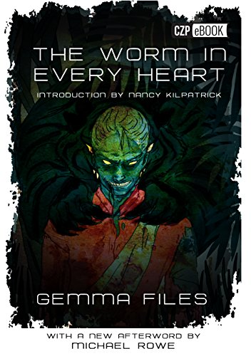 The Worm in Every Heart  by Gemma Files