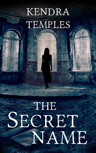 The Secret Name  by Kendra Temples