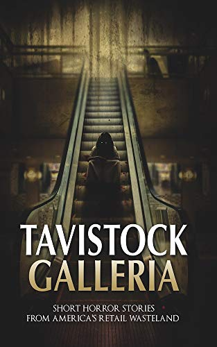 Tavistock Galleria: Short Horror Stories From America's Retail Wasteland  by Various Authors