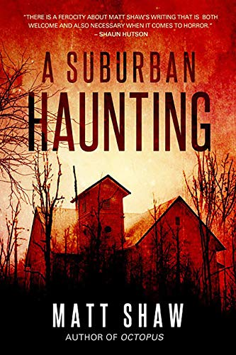 A Suburban Haunting: An extreme psychological horror  by Matt Shaw