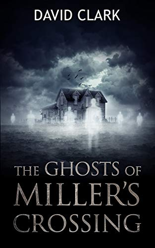 The Ghosts of Miller's Crossing  by David Clark