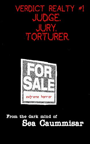 Verdict Realty #1: Judge. Jury. Torturer. Extreme Horror. by Sea Caummisar