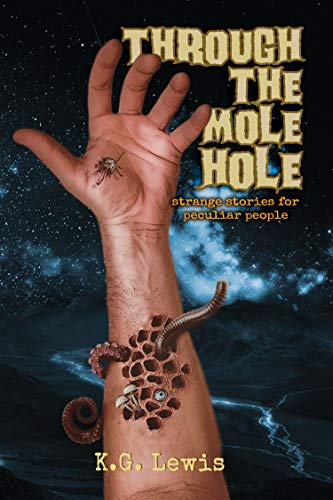 Through the Mole Hole: Strange Stories for Peculiar People  by K. G. Lewis