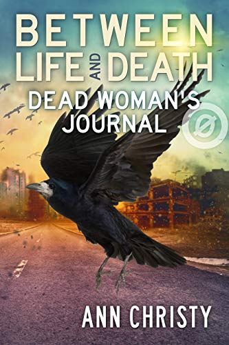 Between Life and Death: Dead Woman's Journal  by Ann Christy