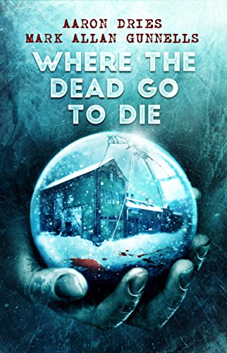 Where the Dead Go to Die  by Aaron Dries