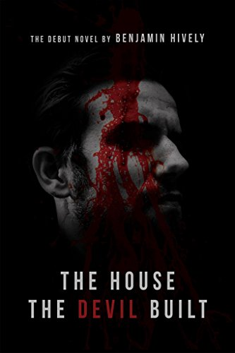 The House the Devil Built  by Benjamin Hively