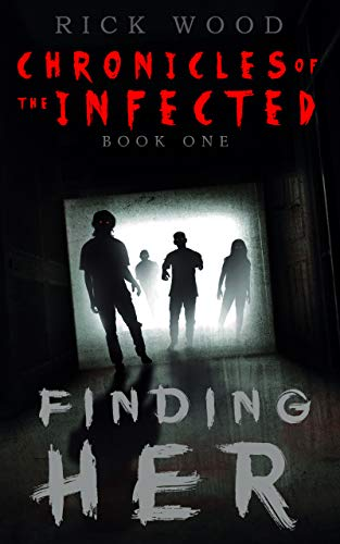 Finding Her: A Zombie Apocalypse Novel (Chronicles of the Infected Book 1)  by Rick Wood