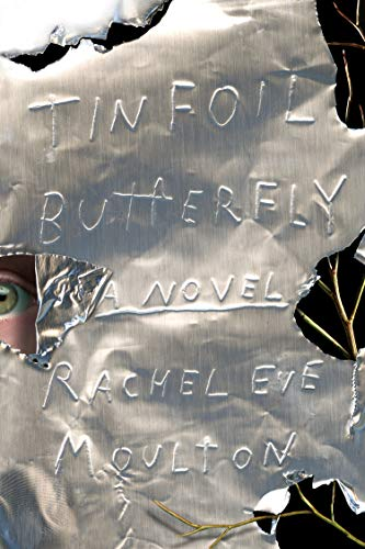 Tinfoil Butterfly: A Novel  by Rachel Eve Moulton