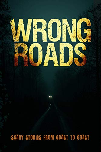 Wrong Roads: Scary Stories from Coast to Coast  by Multiple Authors
