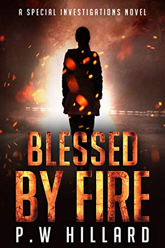 Blessed by Fire: A Horror Thriller Novel (Special Investigations Book 1)  by P.W Hillard