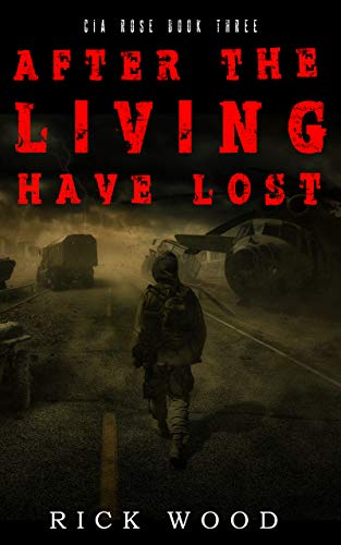 After the Living Have Lost (Cia Rose Book 3)  by Rick Wood
