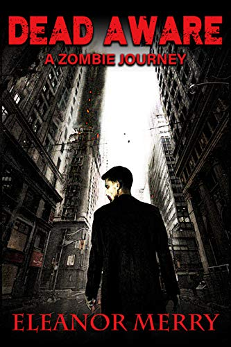 Dead Aware: A Zombie Journey: (Dead Aware Book 1)  by Eleanor Merry