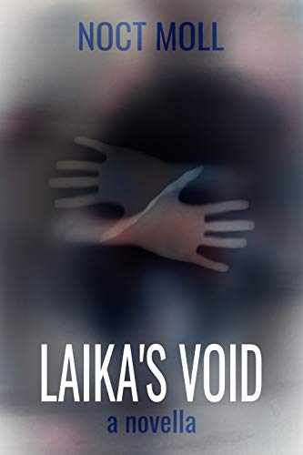 Laika's Void: a novella  by Noct Moll