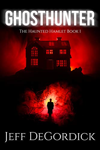 Ghosthunter (The Haunted Hamlet Book 1)  by Jeff DeGordick