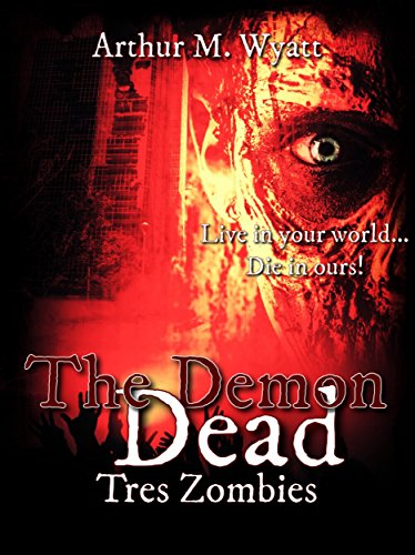 The Demon Dead: Tres Zombies (Book 1 of 2)  by Arthur M Wyatt