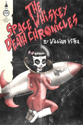 The Space Whiskey Death Chronicles by William Vitka