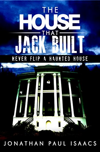 The House That Jack Built: A Humorous Haunted House Fiasco by Jonathan Paul Isaacs