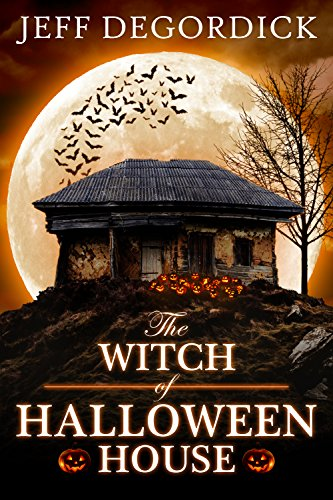 The Witch of Halloween House (Halloween of Horrors Book 1)  by Jeff DeGordick