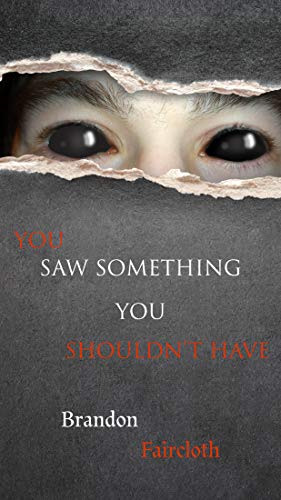 You saw something you shouldn't have  by Brandon Faircloth