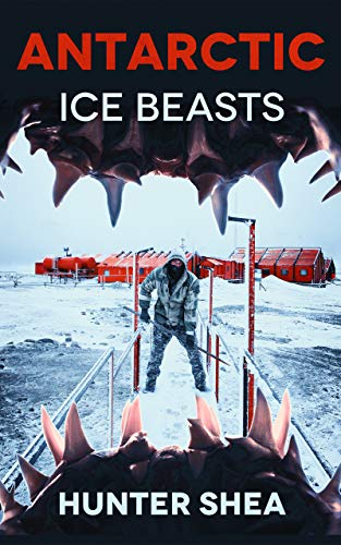 Antarctic Ice Beasts  by Hunter Shea